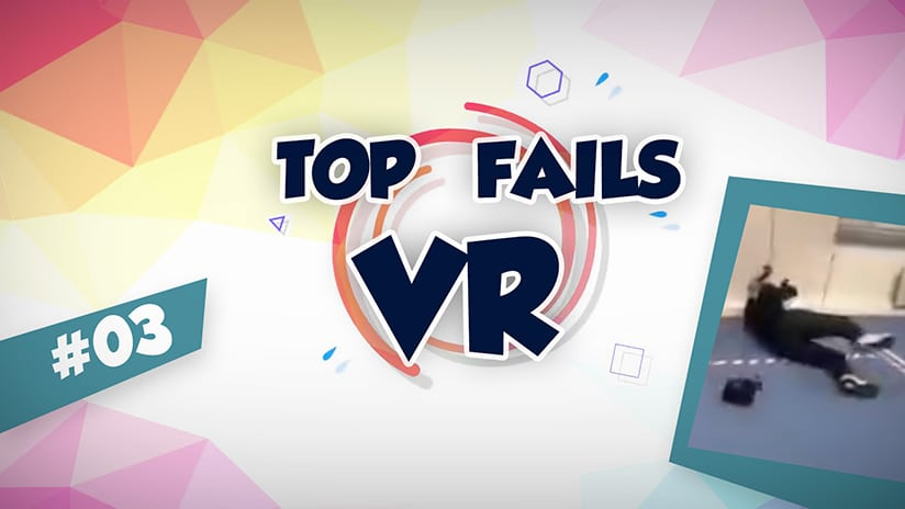 Le Top Fails VR de la semaine : compilation #03