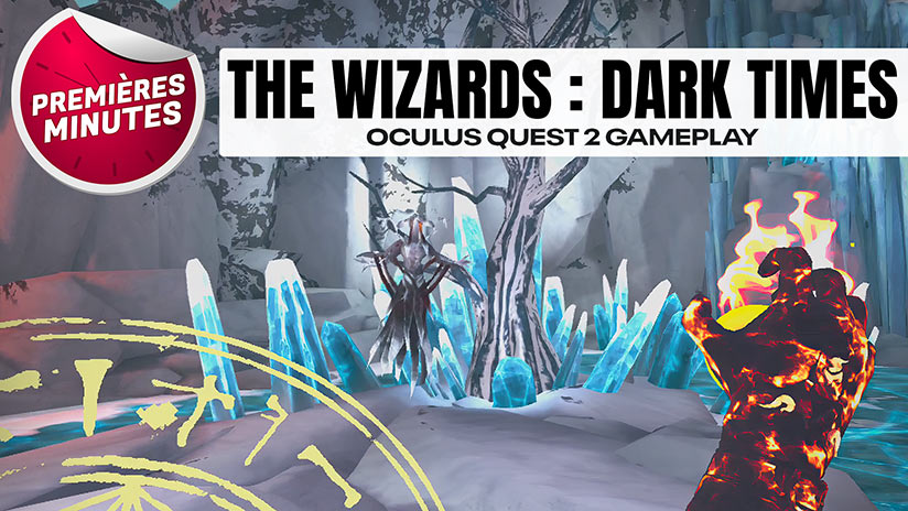 The Wizards : Dark Times – Premiers lancers de sorts sur Oculus Quest !